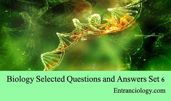 Biology Selected Questions and Answers Set 6 entranciology