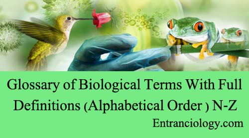Glossary of Biological Terms With Full Definitions (Alphabetical Order ) N-Z entranciology