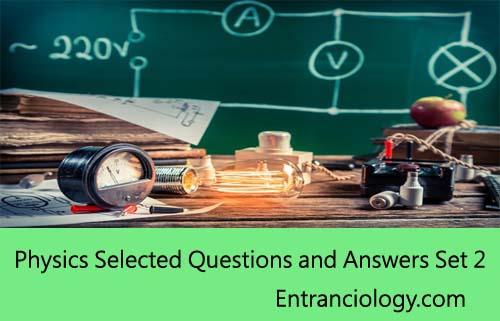 Physics Selected Questions and Answers Set 2 best for exams upsc ssc bank railways civil services medical engineering entrance entranciology