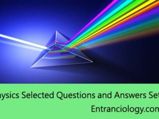 Physics Selected Questions and Answers Set 3 best for exams upsc ssc civil services ias ips entranciology