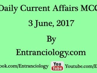 current affairs 3 june 2017 mcq daily latest today entranciology