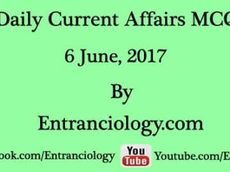 current affairs 6 june 2017 mcq daily latest today entranciology
