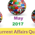 Current Affairs May 2017 For All Competitive Exams Civil Service, UPSC, IBPS, SSC, Banking, Railways Etc.