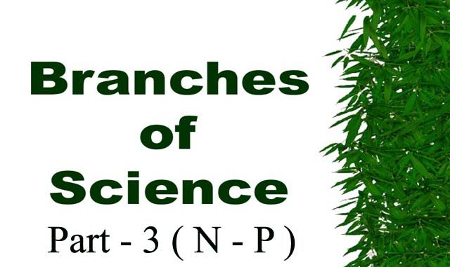 Branches of Science with Definition in Alphabetical Order Part - 3 N - P Entranciology